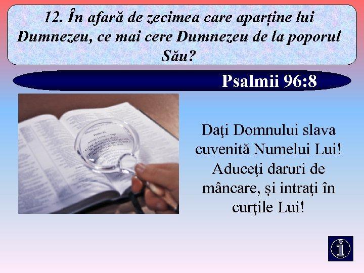 12. În afară de zecimea care aparține lui Dumnezeu, ce mai cere Dumnezeu de