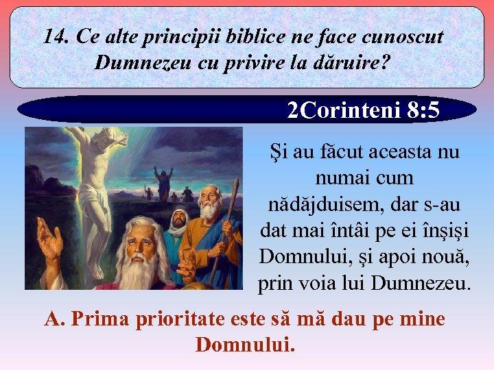 14. Ce alte principii biblice ne face cunoscut Dumnezeu cu privire la dăruire? 2