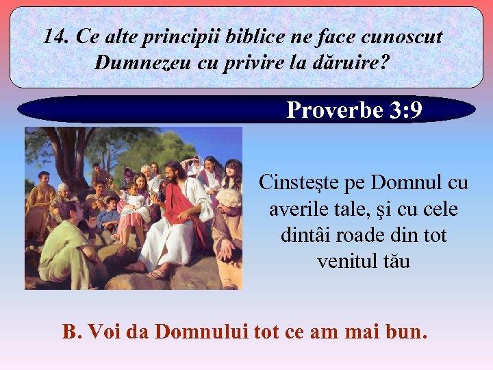 14. Ce alte principii biblice ne face cunoscut Dumnezeu cu privire la dăruire? Proverbe