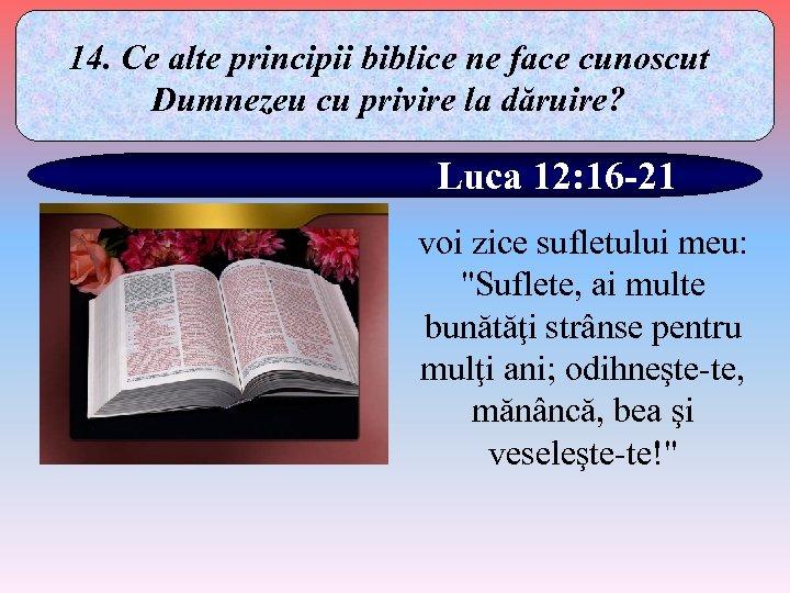14. Ce alte principii biblice ne face cunoscut Dumnezeu cu privire la dăruire? Luca