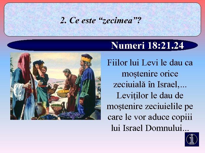 """2. Ce este """"zecimea""""? Numeri 18: 21. 24 Fiilor lui Levi le dau ca"""