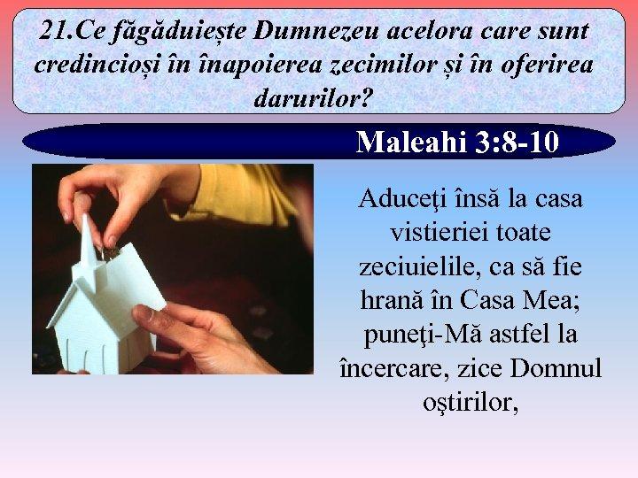 21. Ce făgăduiește Dumnezeu acelora care sunt credincioși în înapoierea zecimilor și în oferirea