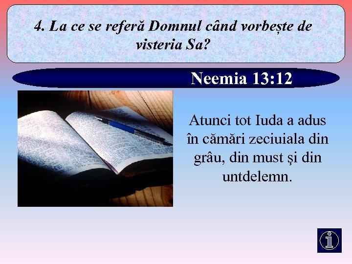 4. La ce se referă Domnul când vorbește de visteria Sa? Neemia 13: 12