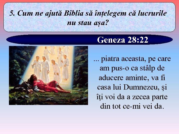 5. Cum ne ajută Biblia să înțelegem că lucrurile nu stau așa? Geneza 28: