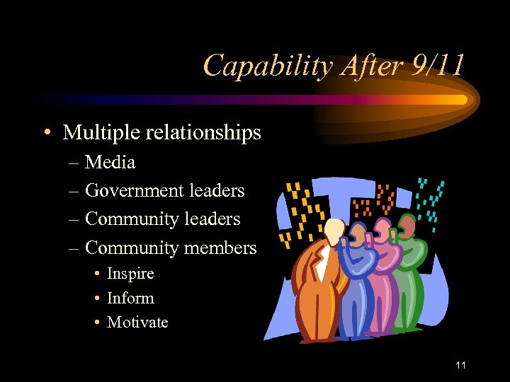 Capability After 9/11 • Multiple relationships – Media – Government leaders – Community members