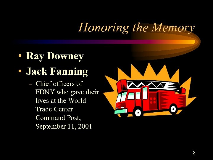 Honoring the Memory • Ray Downey • Jack Fanning – Chief officers of FDNY