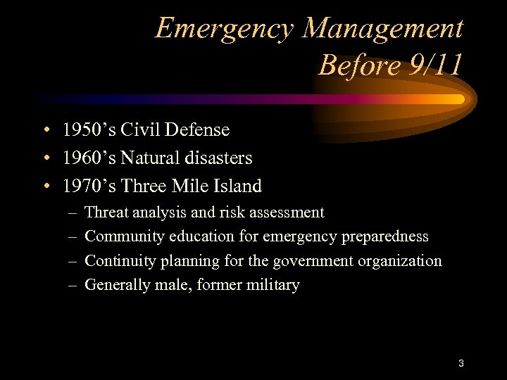 Emergency Management Before 9/11 • 1950's Civil Defense • 1960's Natural disasters • 1970's