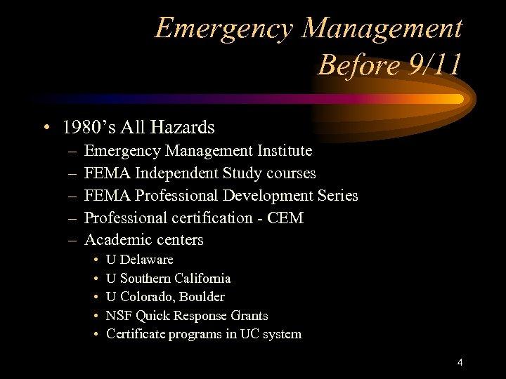 Emergency Management Before 9/11 • 1980's All Hazards – – – Emergency Management Institute