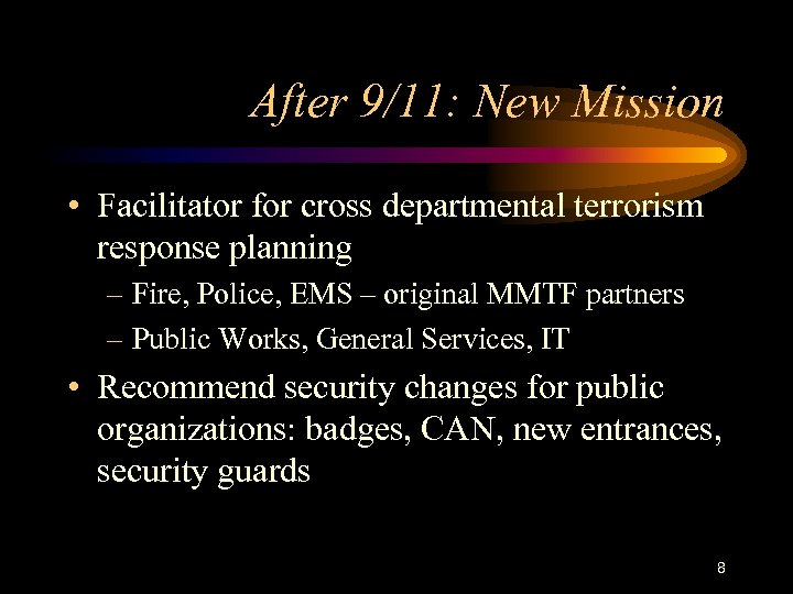 After 9/11: New Mission • Facilitator for cross departmental terrorism response planning – Fire,