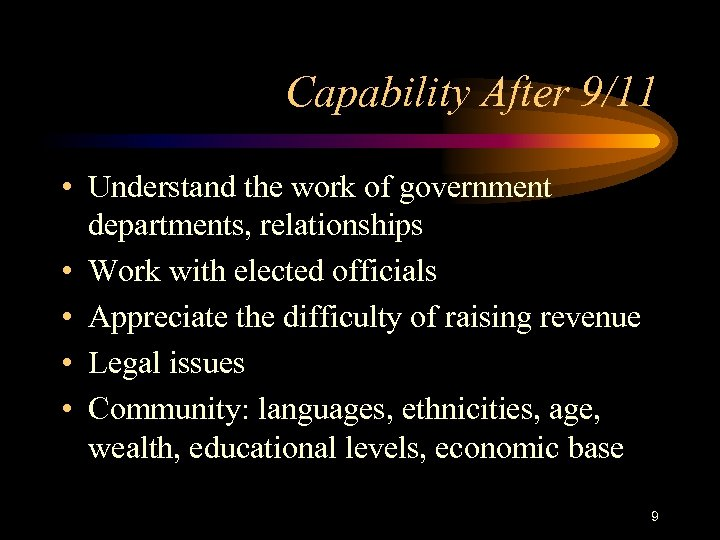 Capability After 9/11 • Understand the work of government departments, relationships • Work with