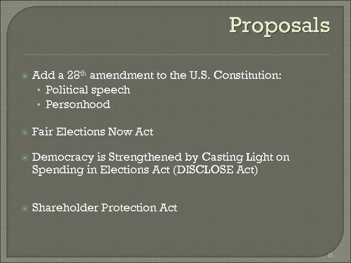 Proposals Add a 28 th amendment to the U. S. Constitution: • Political speech