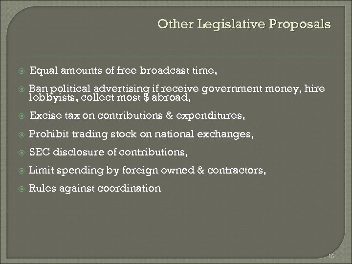 Other Legislative Proposals Equal amounts of free broadcast time, Ban political advertising if receive