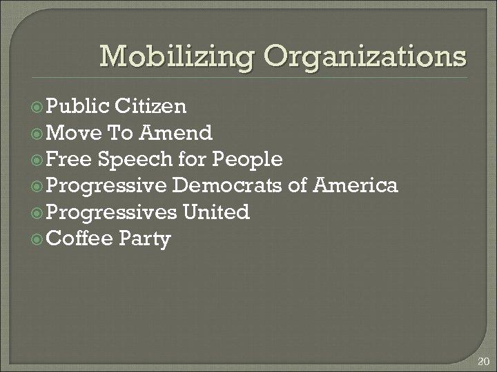 Mobilizing Organizations Public Citizen Move To Amend Free Speech for People Progressive Democrats of