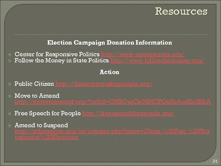 Resources Election Campaign Donation Information Center for Responsive Politics http: //www. opensecrets. org/ Follow