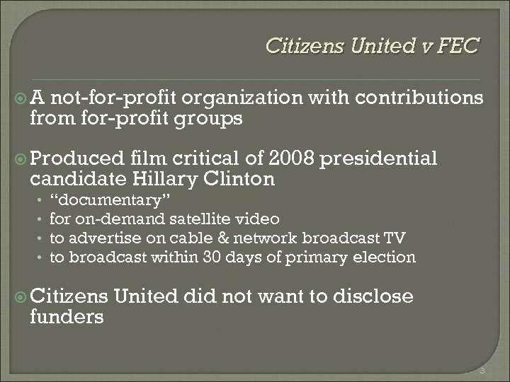 Citizens United v FEC A not-for-profit organization with contributions from for-profit groups Produced film