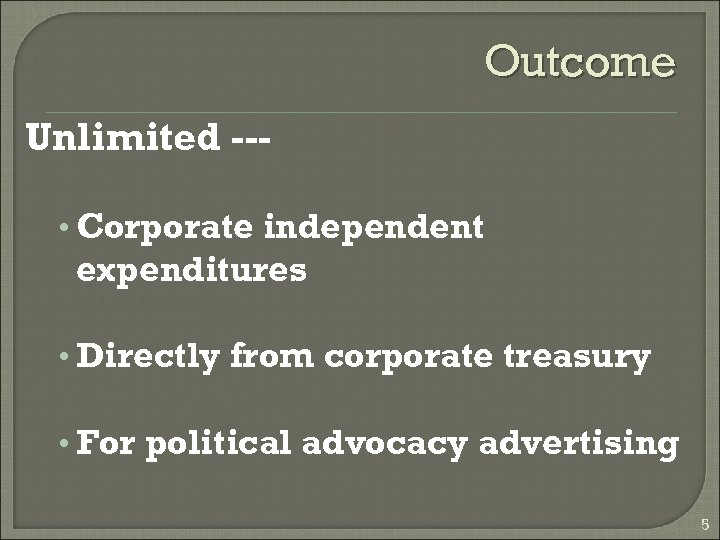 Outcome Unlimited -- • Corporate independent expenditures • Directly from corporate treasury • For