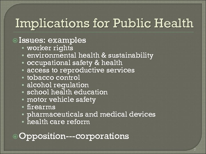 Implications for Public Health Issues: • • • examples worker rights environmental health &