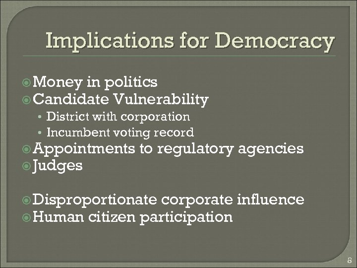 Implications for Democracy Money in politics Candidate Vulnerability • District with corporation • Incumbent