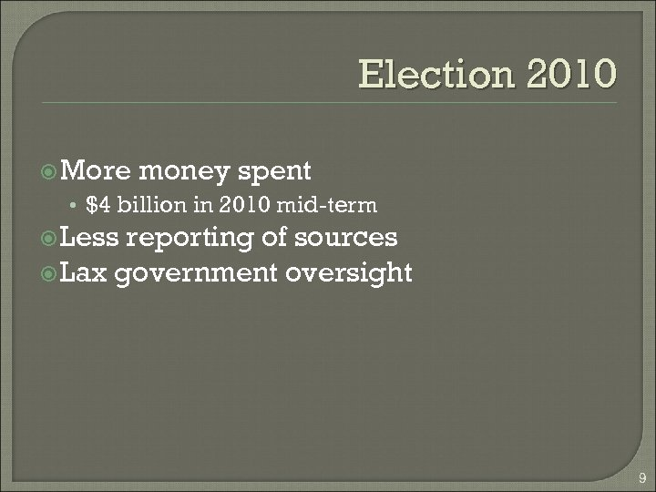 Election 2010 More money spent • $4 billion in 2010 mid-term Less reporting of