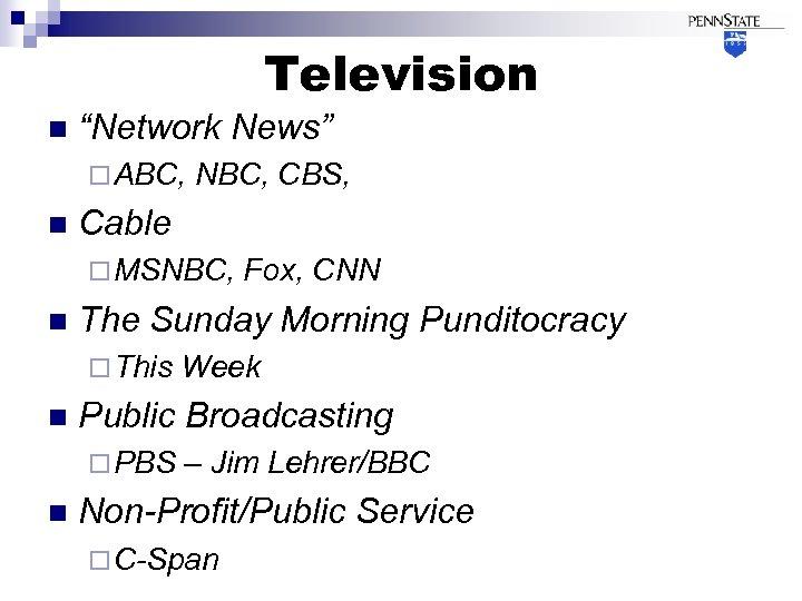 "Television n ""Network News"" ¨ ABC, n NBC, CBS, Cable ¨ MSNBC, n The"