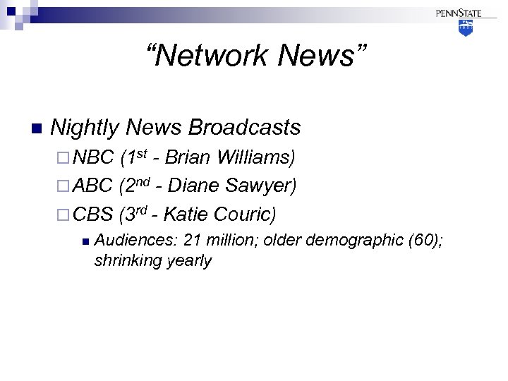 """Network News"" n Nightly News Broadcasts ¨ NBC (1 st - Brian Williams) ¨"