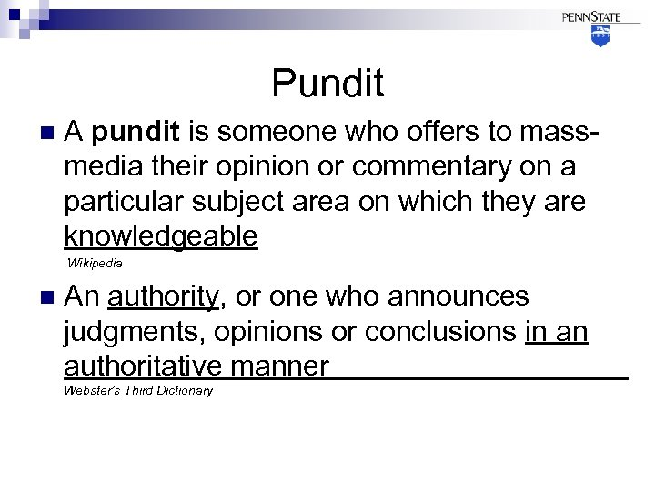Pundit n A pundit is someone who offers to massmedia their opinion or commentary