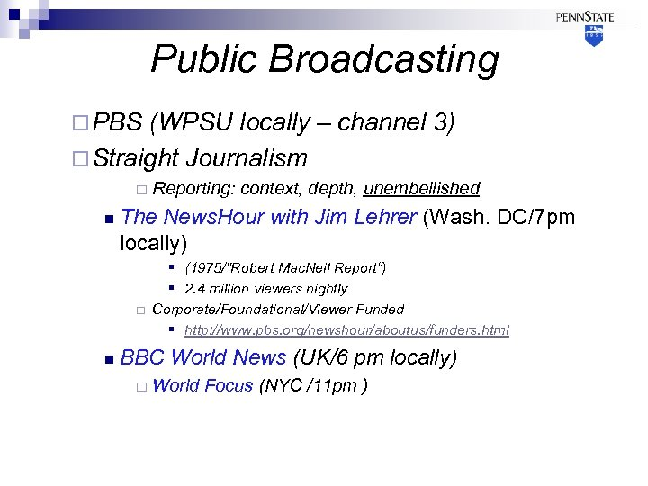 Public Broadcasting ¨ PBS (WPSU locally – channel 3) ¨ Straight Journalism ¨ n