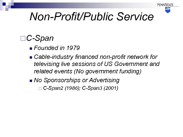 Non-Profit/Public Service ¨C-Span Founded in 1979 n Cable-industry financed non-profit network for televising live