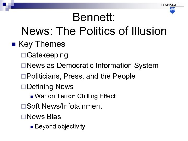 Bennett: News: The Politics of Illusion n Key Themes ¨ Gatekeeping ¨ News as