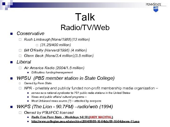 Talk n Conservative Radio/TV/Web Rush Limbaugh(None/1988)(13 million) ¨ (31. 25/400 million) ¨ Bill O'Reilly
