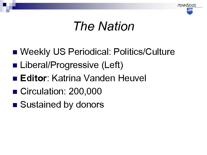 The Nation Weekly US Periodical: Politics/Culture n Liberal/Progressive (Left) n Editor: Katrina Vanden Heuvel