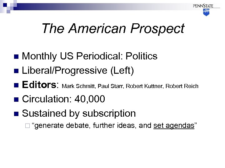 The American Prospect Monthly US Periodical: Politics n Liberal/Progressive (Left) n Editors: Mark Schmitt,