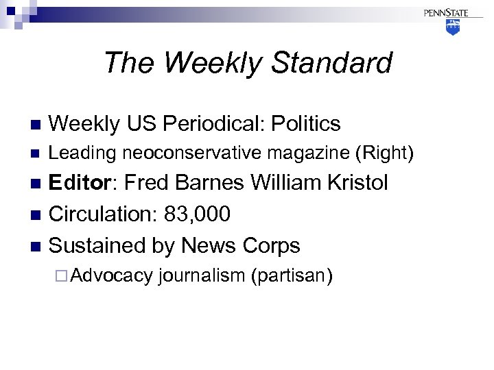 The Weekly Standard n Weekly US Periodical: Politics n Leading neoconservative magazine (Right) Editor: