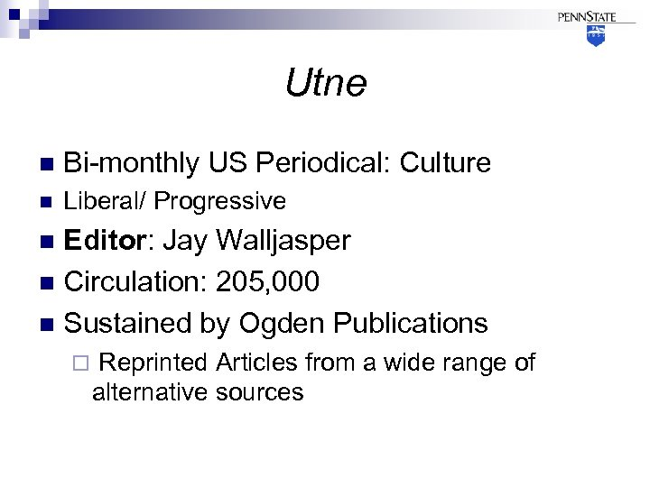 Utne n Bi-monthly US Periodical: Culture n Liberal/ Progressive Editor: Jay Walljasper n Circulation: