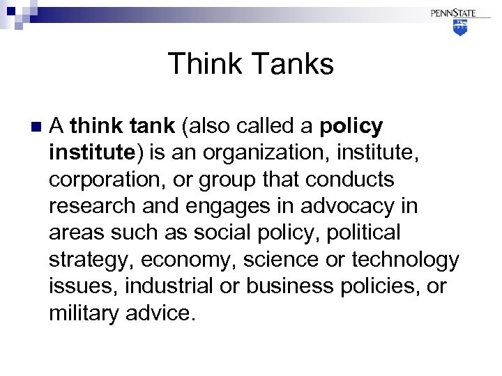 Think Tanks n A think tank (also called a policy institute) is an organization,
