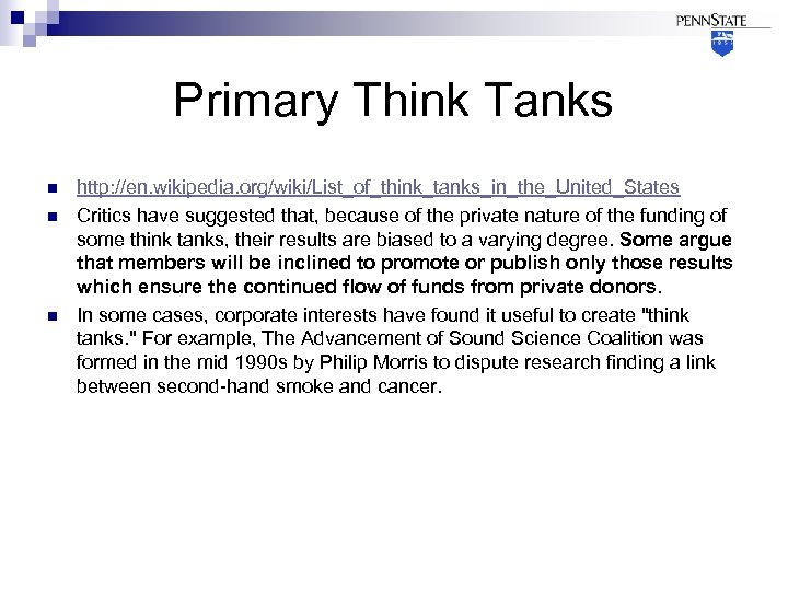 Primary Think Tanks n n n http: //en. wikipedia. org/wiki/List_of_think_tanks_in_the_United_States Critics have suggested that,