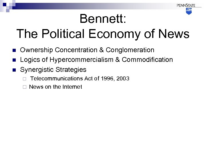 Bennett: The Political Economy of News n n n Ownership Concentration & Conglomeration Logics