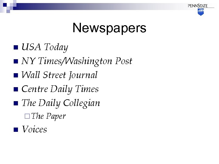 Newspapers USA Today n NY Times/Washington Post n Wall Street Journal n Centre Daily