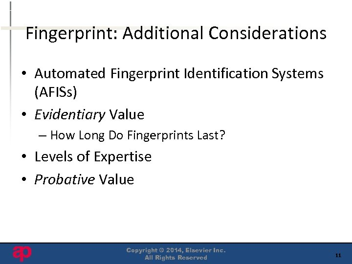 Fingerprint: Additional Considerations • Automated Fingerprint Identification Systems (AFISs) • Evidentiary Value – How
