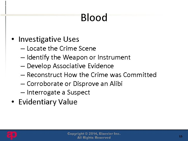 Blood • Investigative Uses – Locate the Crime Scene – Identify the Weapon or