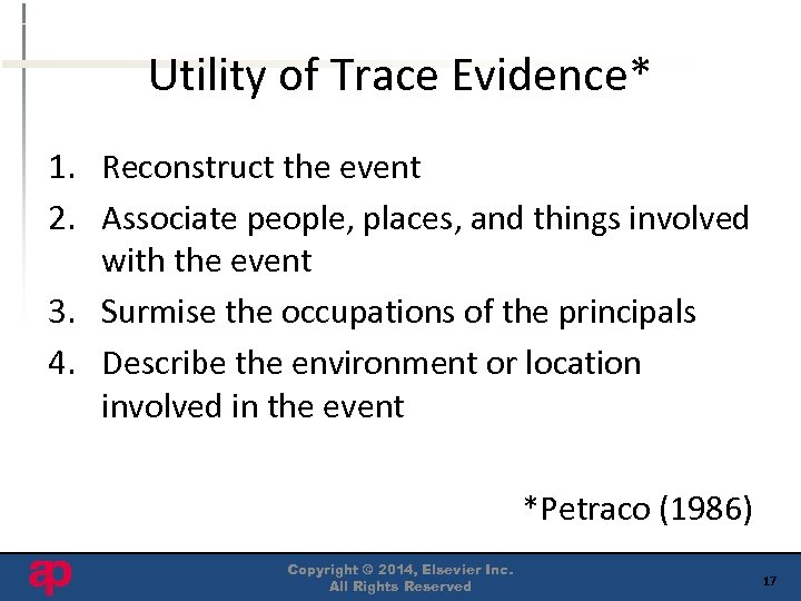 Utility of Trace Evidence* 1. Reconstruct the event 2. Associate people, places, and things