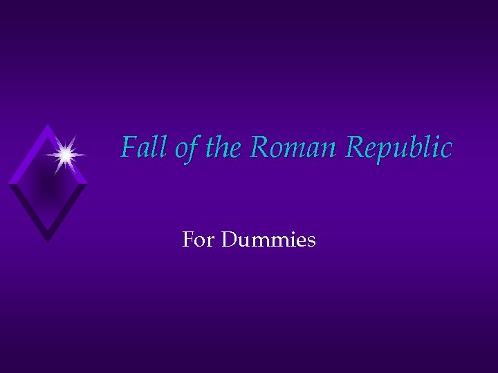 Fall of the Roman Republic For Dummies