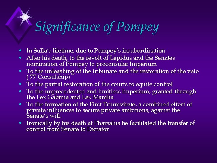 Significance of Pompey • In Sulla's lifetime, due to Pompey's insubordination • After his