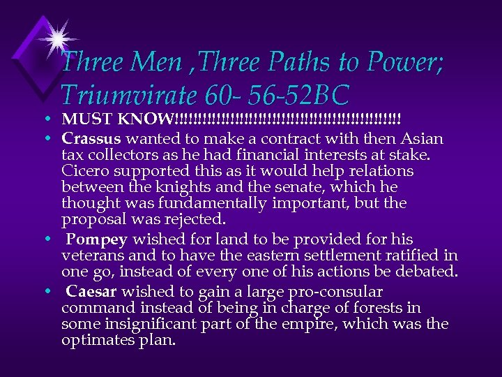 Three Men , Three Paths to Power; Triumvirate 60 - 56 -52 BC •