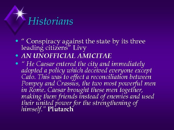 """Historians • """" Conspiracy against the state by its three leading citizens"""" Livy •"""