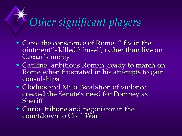 """Other significant players • Cato- the conscience of Rome- """" fly in the ointment""""-"""