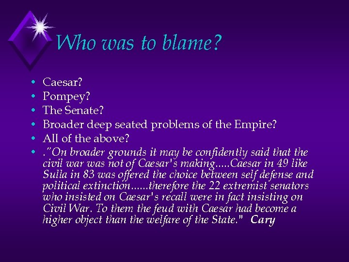 Who was to blame? • • • Caesar? Pompey? The Senate? Broader deep seated