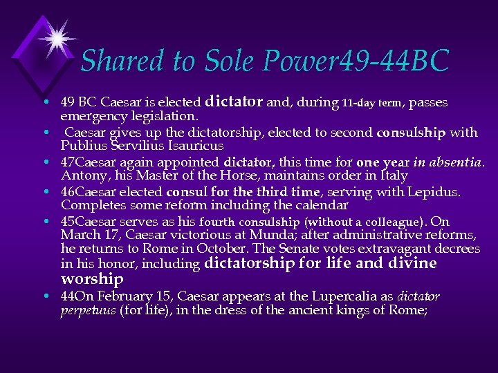Shared to Sole Power 49 -44 BC • 49 BC Caesar is elected dictator