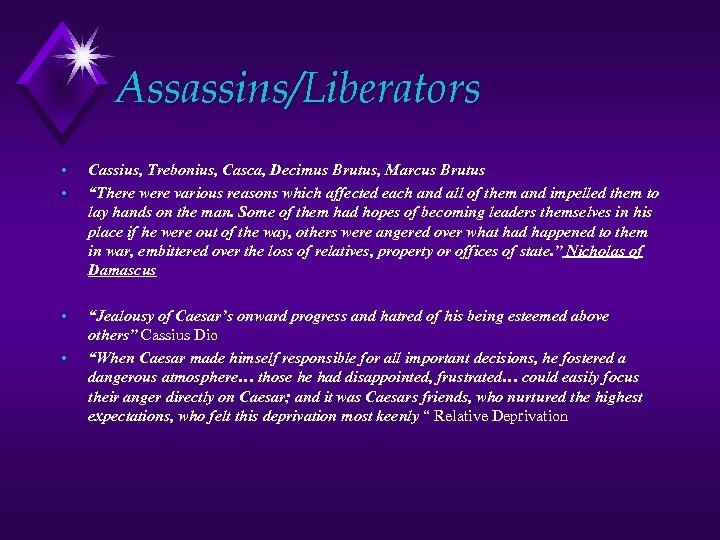 """Assassins/Liberators • • Cassius, Trebonius, Casca, Decimus Brutus, Marcus Brutus """"There were various reasons"""
