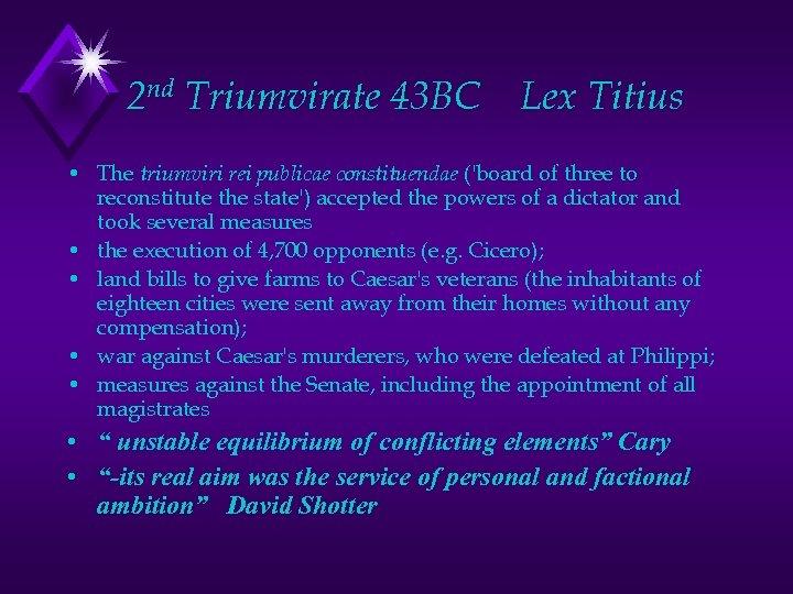 2 nd Triumvirate 43 BC Lex Titius • The triumviri rei publicae constituendae ('board
